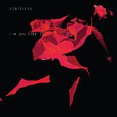 I'm On Fire von Stateless
