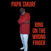 Ring on the Wrong Finger von Papa Smurf
