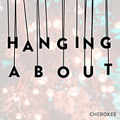 Hanging About by Cherokee