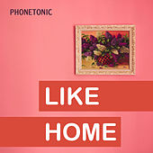 Like Home von Phonetonic