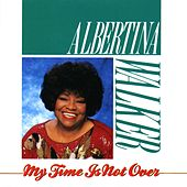 My Time Is Not Over by Albertina Walker