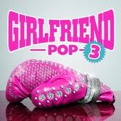 Girlfriend Pop 3 by Various Artists