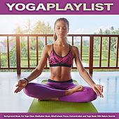 Yoga Playlist: Background Music For Yoga Class, Meditation Music, Mindfulness, Focus, Concentration and Yoga Music With Nature Sounds von Yoga Music