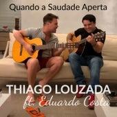 Quando a Saudade Aperta (feat. Eduardo Costa) de Thiago Louzada