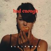 Had Enough by Elliphant