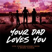 Your Dad Loves You! - Life Conversations with a Dying Father (Unabridged) de Rob Stone