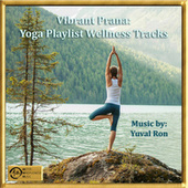Vibrant Prana: Yoga Playlist Wellness Tracks by Yuval Ron