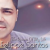 The Reason of My Life de Felippe Santos