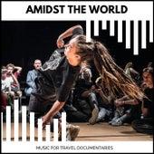 Amidst The World - Music For Travel Documentaries von Arka Banerjee