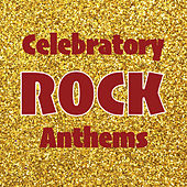 Celebratory Rock Anthems de Various Artists