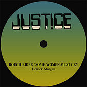 Derrick Morgan Rough Rider/Some Women Must Cry by Derrick Morgan