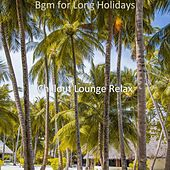 Bgm for Long Holidays von Chillout Lounge Relax