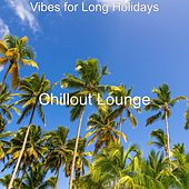 Vibes for Long Holidays by Chillout Lounge