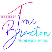 You're Makin' Me High: The Best of Toni Braxton von Toni Braxton