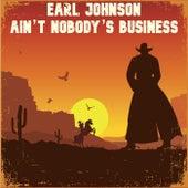 Ain't Nobody's Business de Earl Johnson