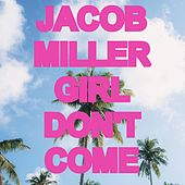 Girl Don't Come by Jacob Miller