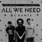 All We Need Mi Gente de Juan Astronauta