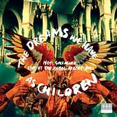 The Dreams We Have As Children (Live For Teenage Cancer Trust) di Noel Gallagher