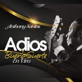 Adios Y Buena Suerte En Vivo de Anthony Santos