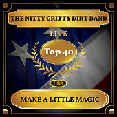 Make a Little Magic (Billboard Hot 100 - No 25) by Nitty Gritty Dirt Band