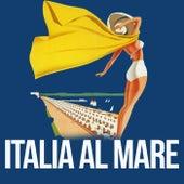 Italia al mare (La bella Italia fra musica e sole) by Various Artists