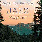 Back to Nature Jazz Playlist by Various Artists