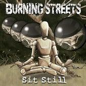 Sit Still by Burning Streets