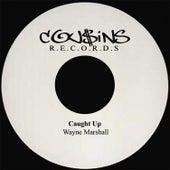 Caught Up by Wayne Marshall
