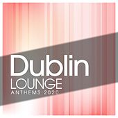 Dublin Lounge Anthems 2020 by Chester Maupao, Mcendoz, D'pianomaster, Mantra, Escape Lines, Chucherias, Rainbow, Samantha Iorio, Florio Chill Project, Gayle, More, Gianni Bini Introduces Samantha Iorio, Mistral, The Lounge Orchestral