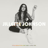 It's A Beautiful Day And I Love You by Jillette Johnson