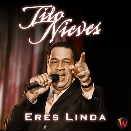 Eres Linda by Tito Nieves