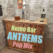 Home Bar Anthems Pop Mix de Various Artists