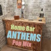Home Bar Anthems Pop Mix by Various Artists