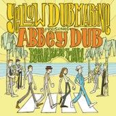 Abbey Dub by Yellow Dubmarine
