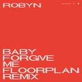 Baby Forgive Me (Floorplan Remix) by Robyn