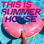 This Is Summer Top House by Various Artists