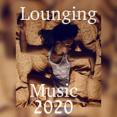 Lounging Music 2020 von Chillout Lounge Relax