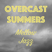 Overcast Summers Mellow Jazz by Various Artists