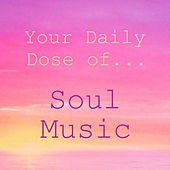 Your Daily Dose of Soul Music by Various Artists