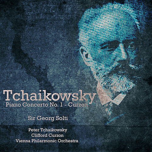 Curzon PlaysTchaikovsky - Piano Concerto No.1 In B Flat Minor, Op23 (Digitally Remastered) by Clifford Curzon