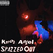 SPAZZED OUT by KMob Angel