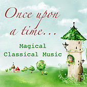 Once Upon a Time Magical Classical Music by Various Artists