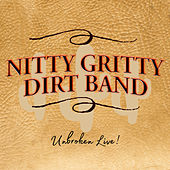 Unbroken Live! by Nitty Gritty Dirt Band