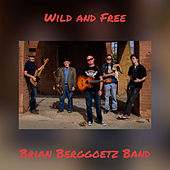Wild and Free von Brian Berggoetz Band