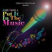 Creflo & Taffi Dollar Presents:  Put It In The Music by Kidz Faith 3