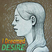 I Dreamed by Desire