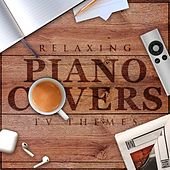 Relaxing Piano Covers - T.v. Themes von The Blue Notes