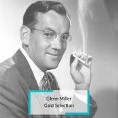 Glenn Miller - Gold Selection von Glenn Miller