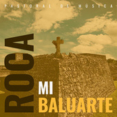 MI ROCA, MI BALUARTE by Pastoral de Música