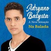 Na Balada by Adryano Batysta